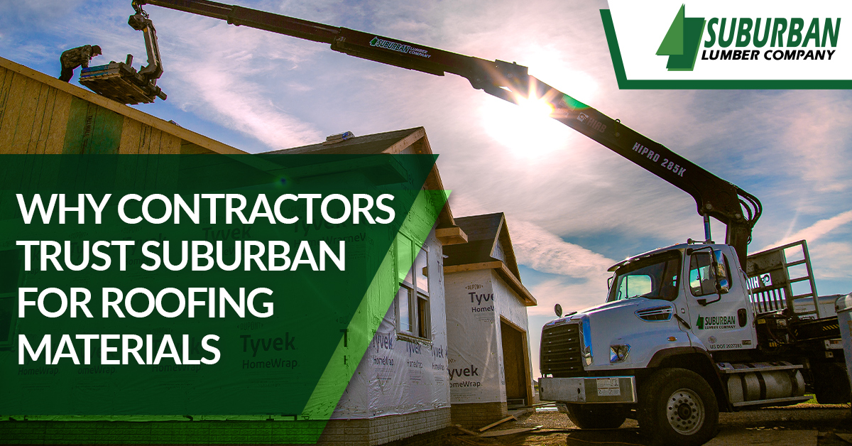 Why contractors trust Suburban for their roofing materials.